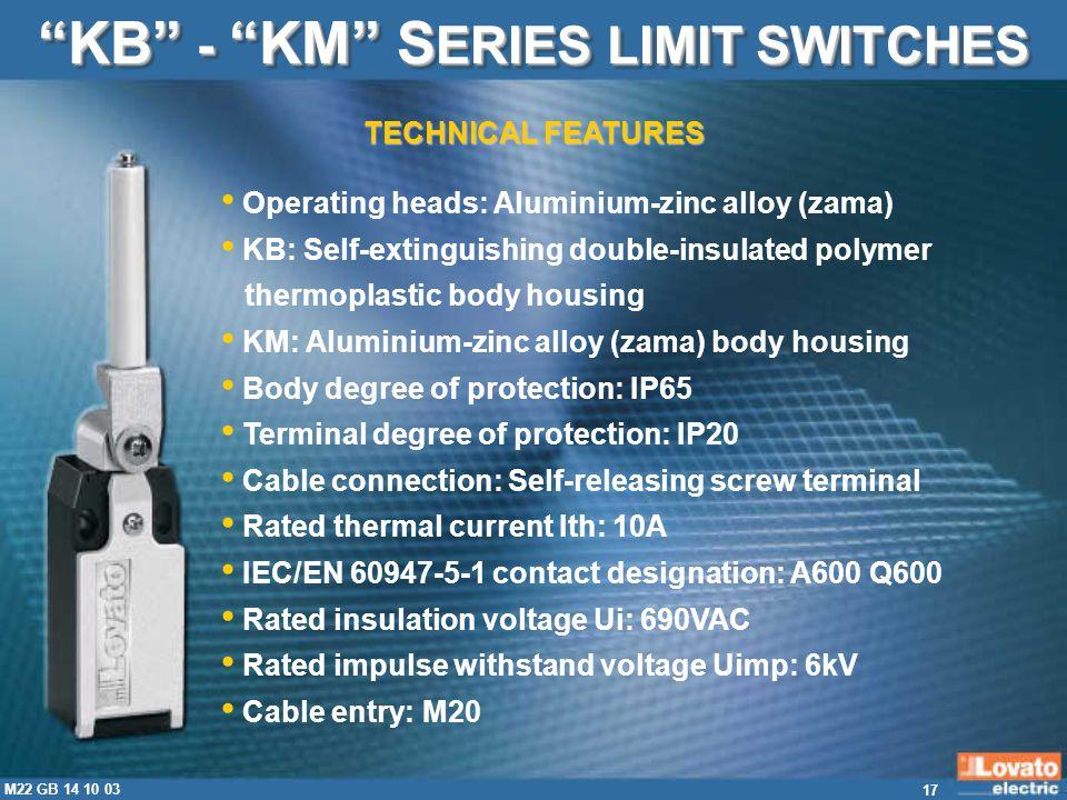 17 M22 GB 14 10 03 Operating heads: Aluminium-zinc alloy (zama) KB: Self-extinguishing double-insulated polymer thermoplastic body housing KM: Alumini