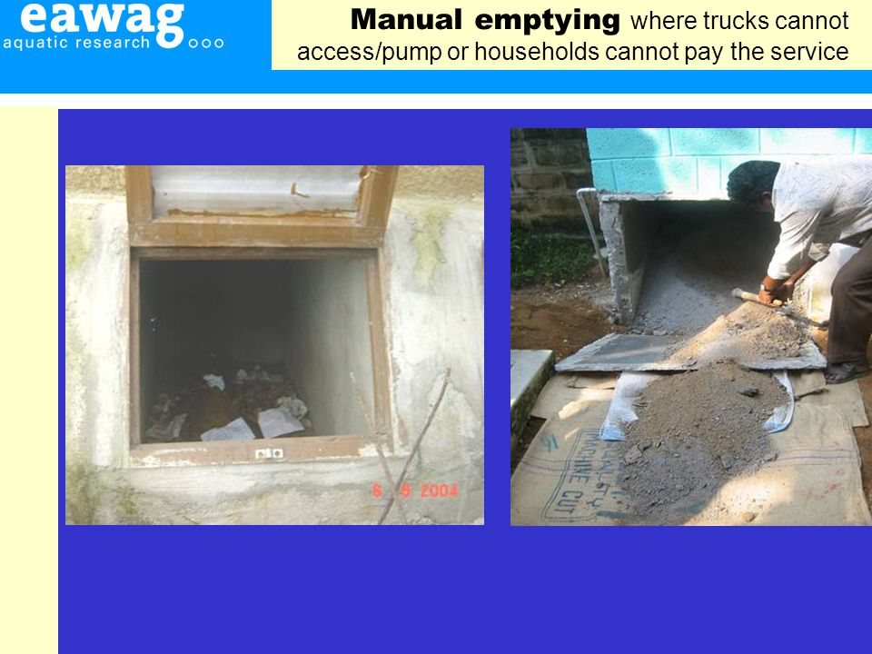 Manual emptying where trucks cannot access/pump or households cannot pay the service