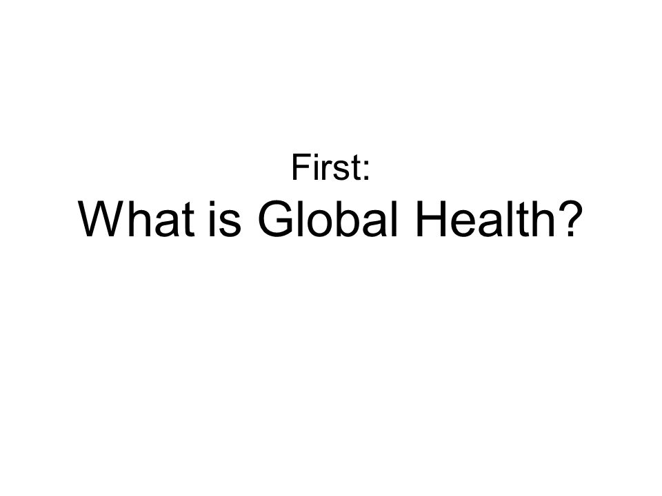 First: What is Global Health?