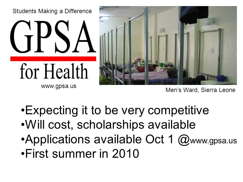 Students Making a Difference Expecting it to be very competitive Will cost, scholarships available Applications available Oct 1 @ www.gpsa.us First su