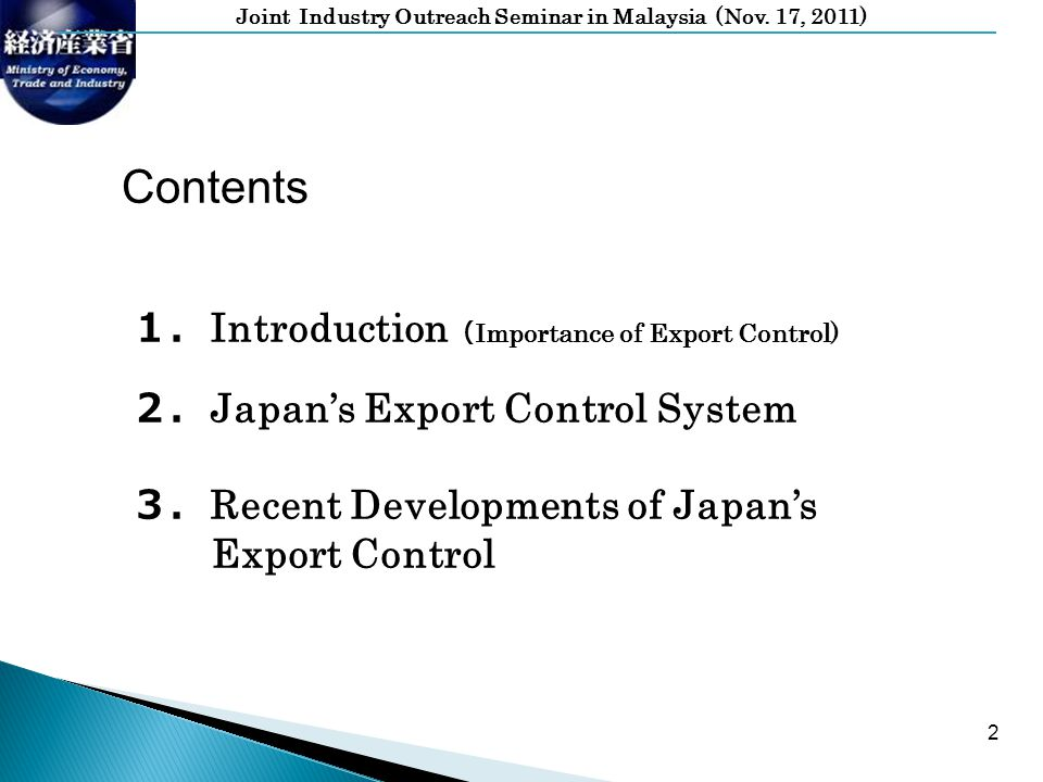 Joint Industry Outreach Seminar in Malaysia (Nov. 17, 2011) 2 Introduction Importance of Export Control) Japans Export Control System Recent Developme
