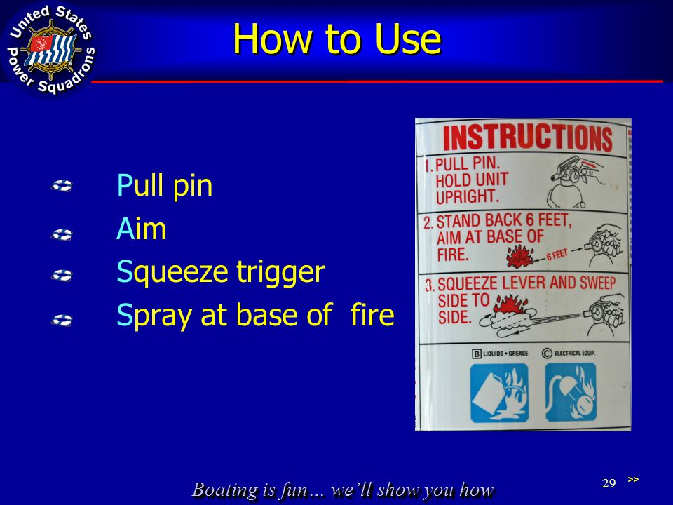 Boating is fun… well show you how How to Use Pull pin Aim Squeeze trigger Spray at base of fire 29 >>