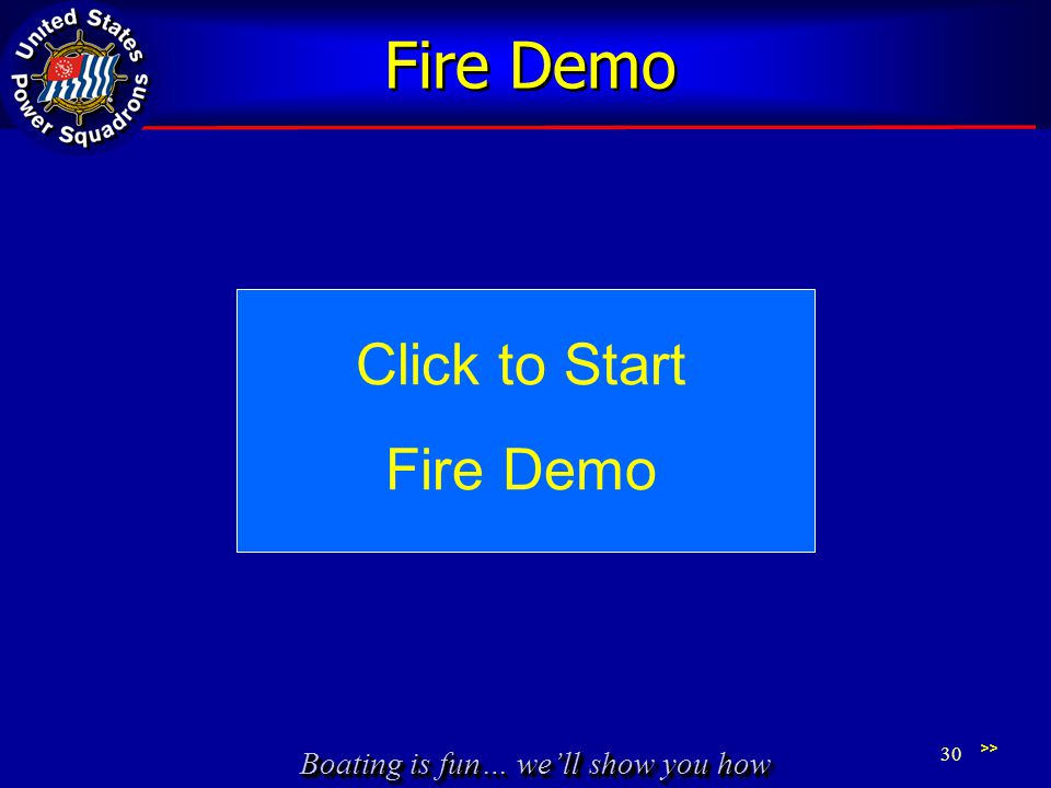 Boating is fun… well show you how Fire Demo 30 >> Click to Start Fire Demo