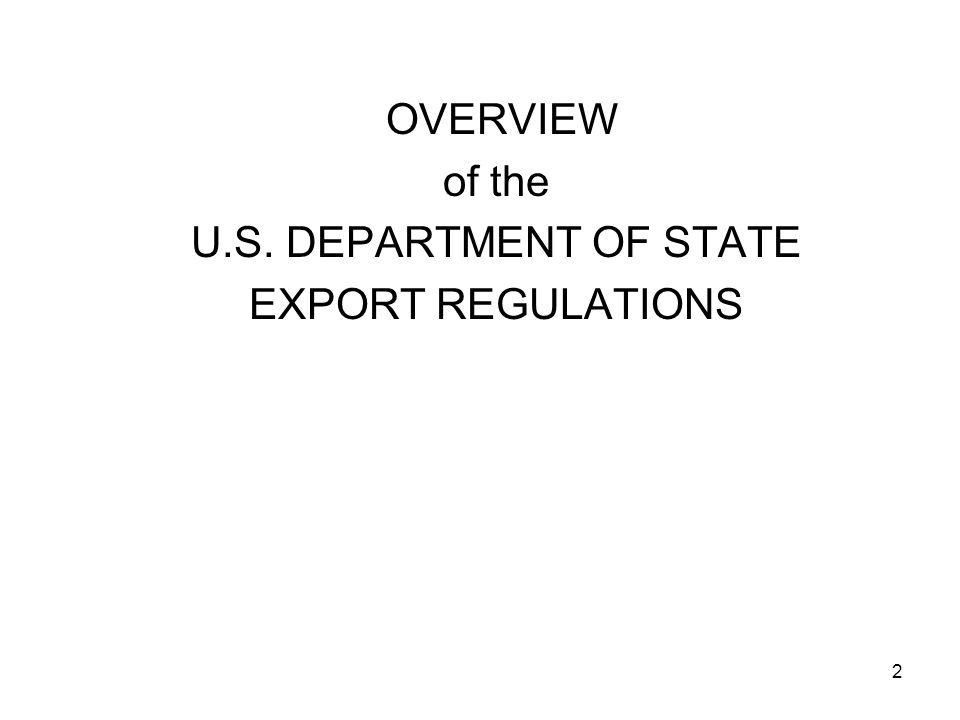 2 OVERVIEW of the U.S. DEPARTMENT OF STATE EXPORT REGULATIONS