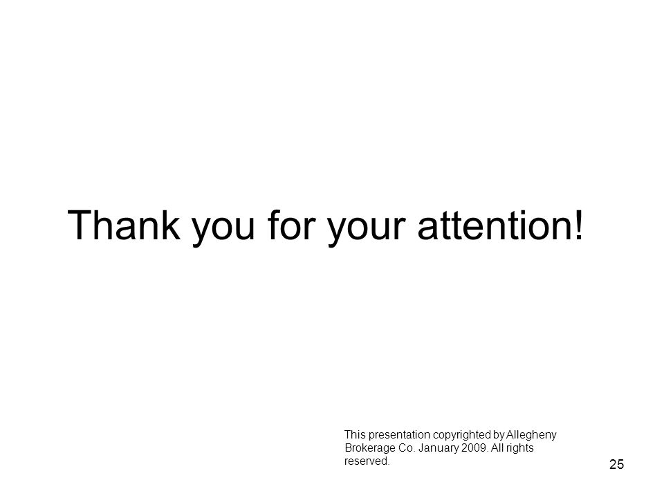25 Thank you for your attention. This presentation copyrighted by Allegheny Brokerage Co.