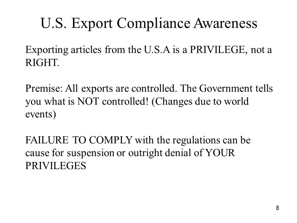 8 Exporting articles from the U.S.A is a PRIVILEGE, not a RIGHT.