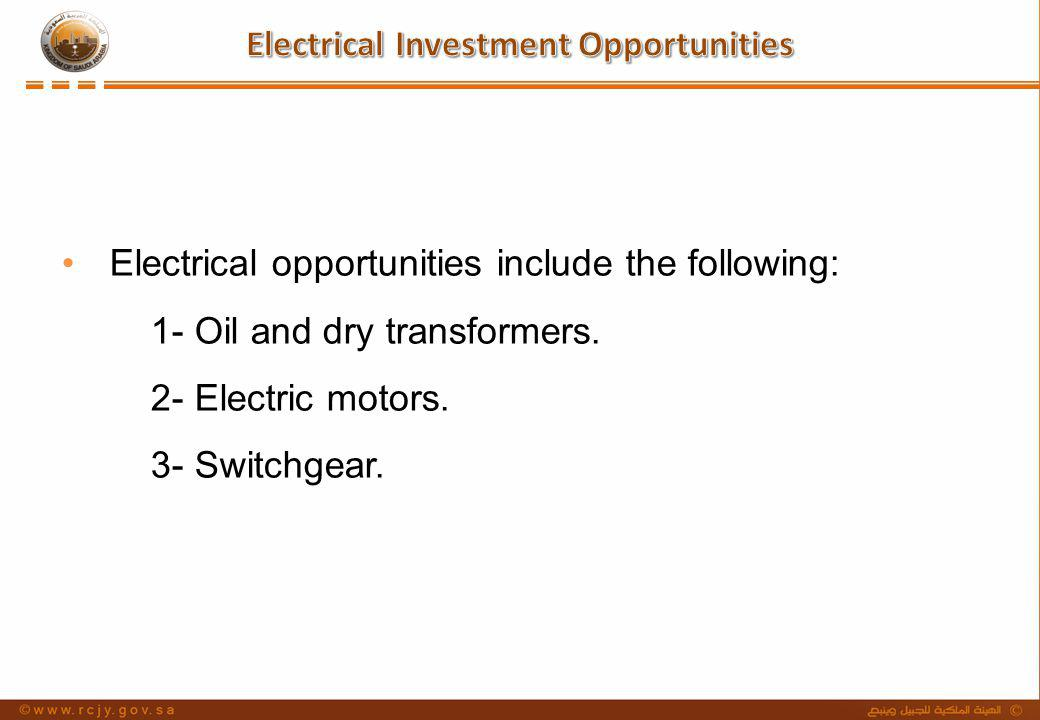 Electrical opportunities include the following: 1- Oil and dry transformers. 2- Electric motors. 3- Switchgear.