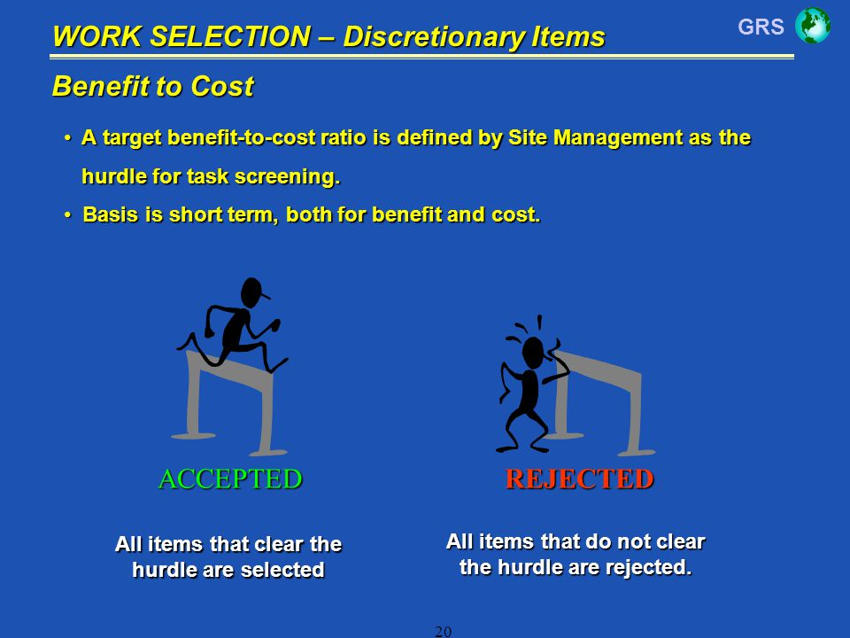 GRS 20 Benefit to Cost A target benefit-to-cost ratio is defined by Site Management as the A target benefit-to-cost ratio is defined by Site Managemen