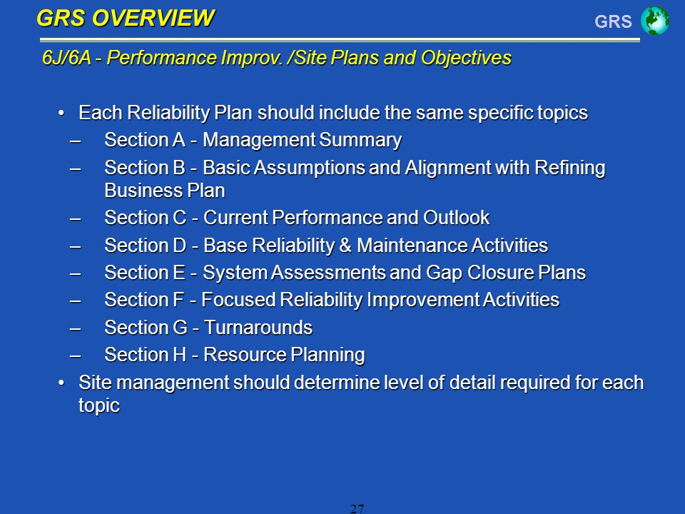 GRS 27 Each Reliability Plan should include the same specific topicsEach Reliability Plan should include the same specific topics –Section A - Managem