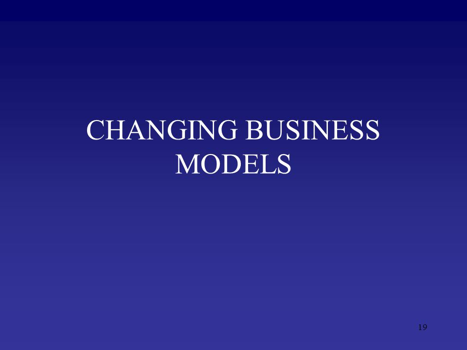 19 CHANGING BUSINESS MODELS