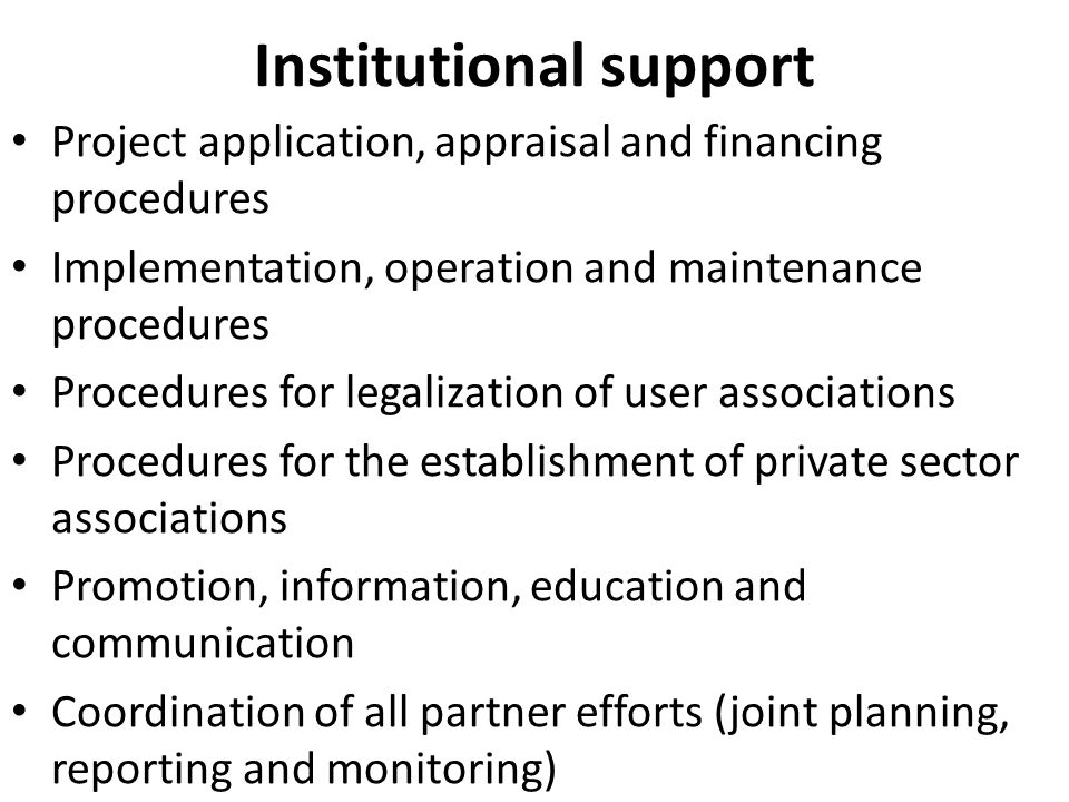 Institutional support Project application, appraisal and financing procedures Implementation, operation and maintenance procedures Procedures for legalization of user associations Procedures for the establishment of private sector associations Promotion, information, education and communication Coordination of all partner efforts (joint planning, reporting and monitoring)
