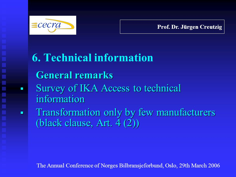 General remarks Survey of IKA Access to technical information Survey of IKA Access to technical information Transformation only by few manufacturers (