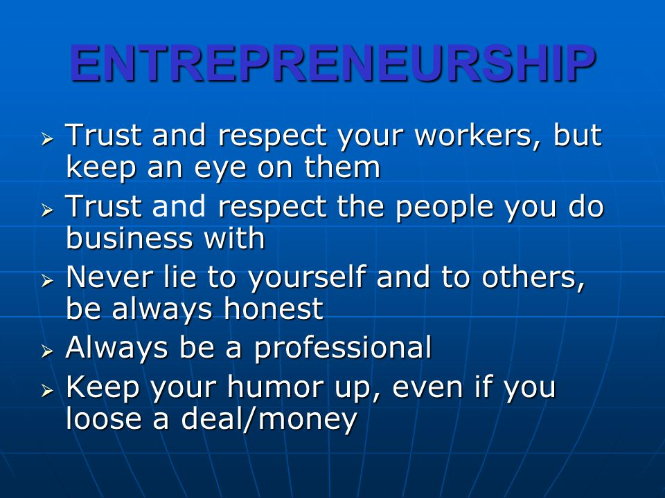 ENTREPRENEURSHIP Trust and respect your workers, but keep an eye on them Trust and respect your workers, but keep an eye on them Trust respect the peo