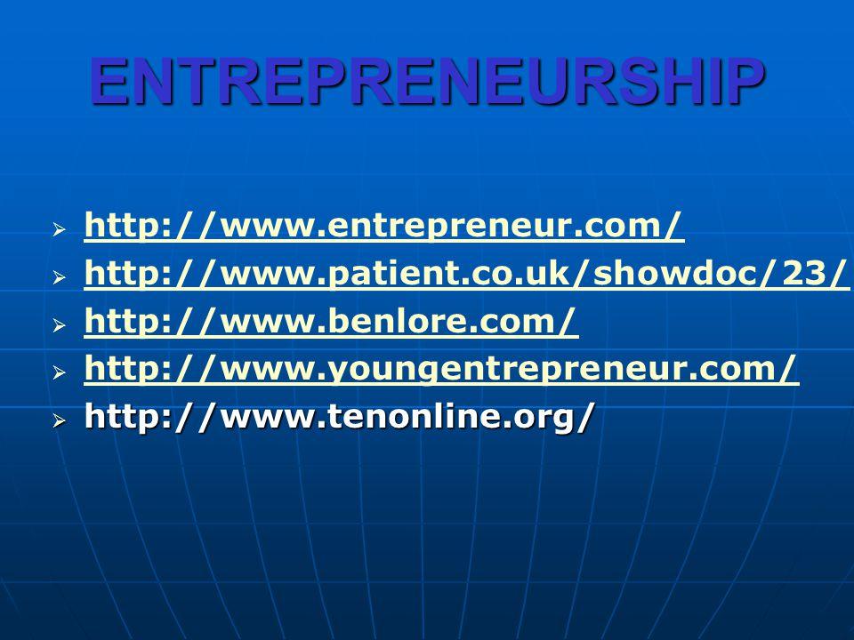 ENTREPRENEURSHIP http://www.entrepreneur.com/ http://www.patient.co.uk/showdoc/23/ http://www.benlore.com/ http://www.youngentrepreneur.com/ http://www.tenonline.org/ http://www.tenonline.org/