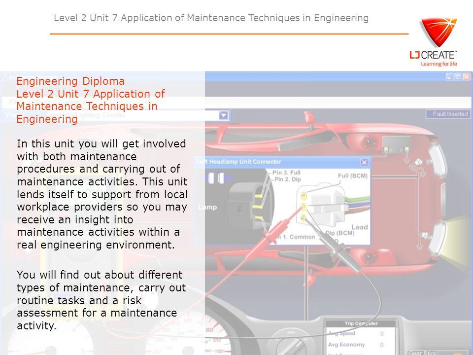 Level 2 Unit 7 Application of Maintenance Techniques in Engineering Engineering Diploma Level 2 Unit 7 Application of Maintenance Techniques in Engine