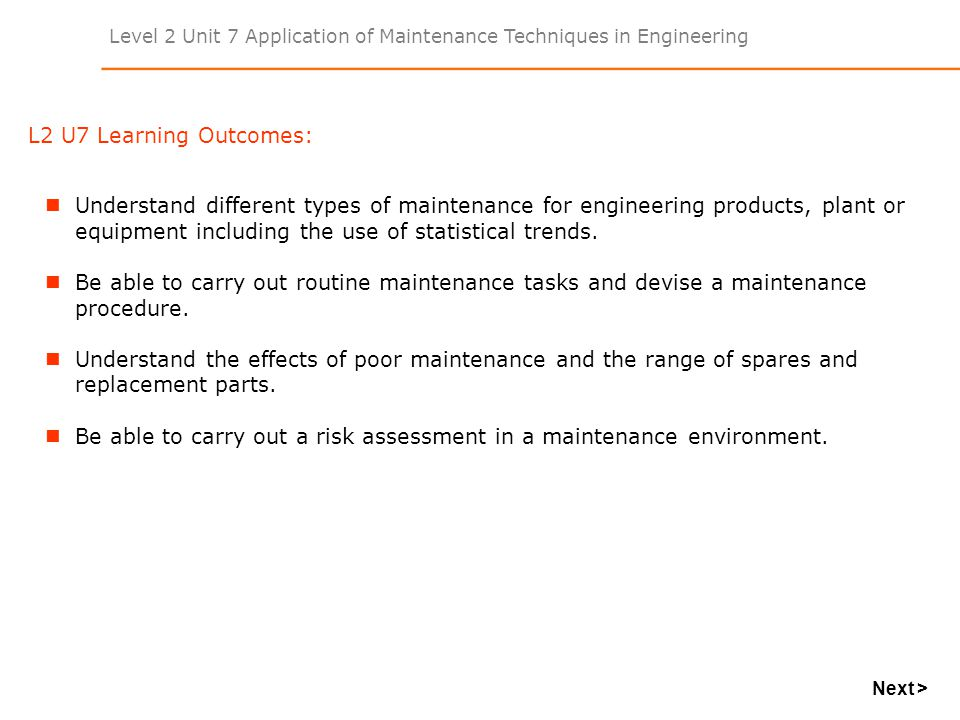 Level 2 Unit 7 Application of Maintenance Techniques in Engineering L2 U7 Learning Outcomes: Understand different types of maintenance for engineering