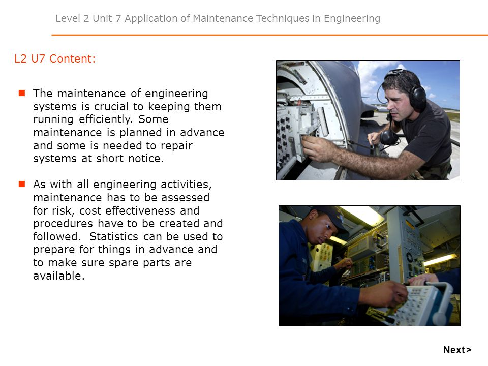 Level 2 Unit 7 Application of Maintenance Techniques in Engineering The maintenance of engineering systems is crucial to keeping them running efficien
