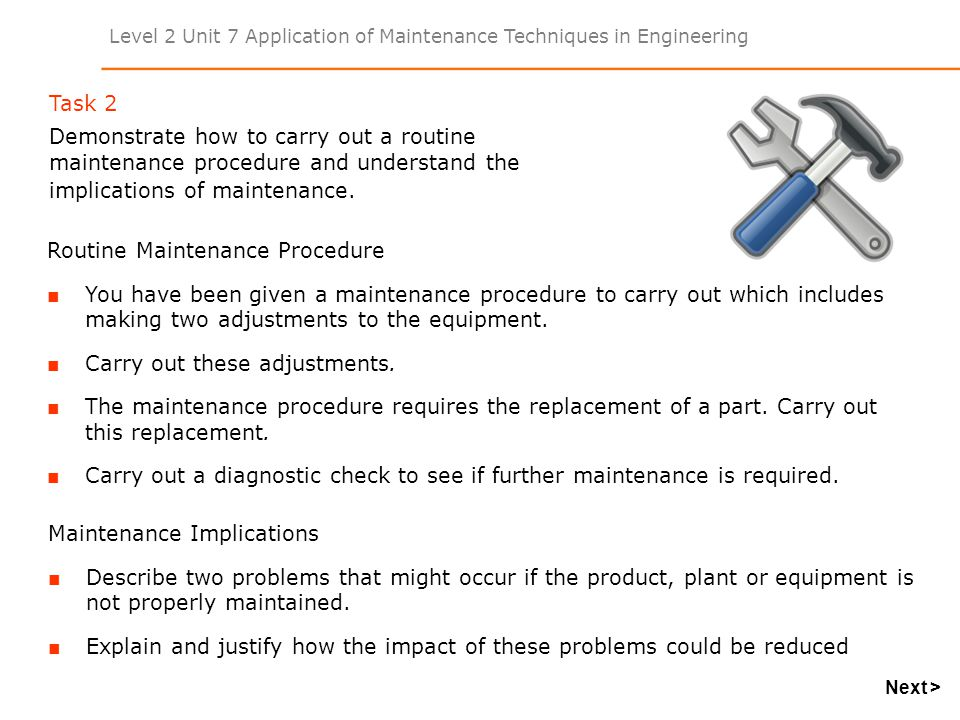 Level 2 Unit 7 Application of Maintenance Techniques in Engineering Task 2 Demonstrate how to carry out a routine maintenance procedure and understand