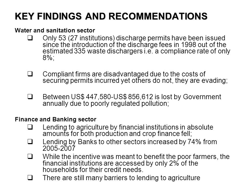 KEY FINDINGS AND RECOMMENDATIONS Water and sanitation sector Only 53 (27 institutions) discharge permits have been issued since the introduction of the discharge fees in 1998 out of the estimated 335 waste dischargers i.e.