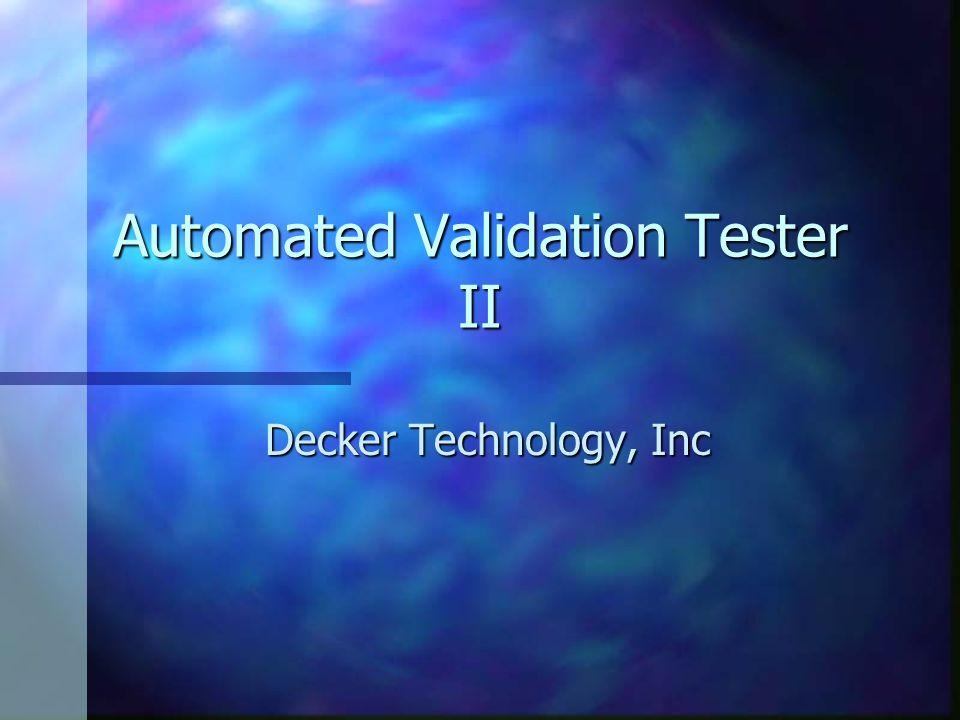 Automated Validation Tester II Decker Technology, Inc
