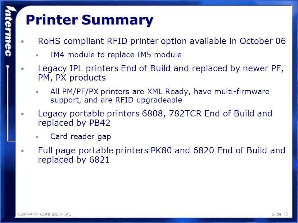 COMPANY CONFIDENTIALSlide 9 Portable Printers Workboard Dot Matrix portable printers 200720062005 Product Q1Q2Q3Q4Q1Q2Q3Q4Q1Q2Q3Q4 782T PW40 6812 6812BT 6820 PK80 Migrate customers to 6821