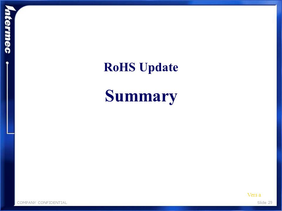 COMPANY CONFIDENTIALSlide 28 Global Service Repair and Support Minimal additional training and no new test fixtures are required to repair or support ROHS compliant vs.