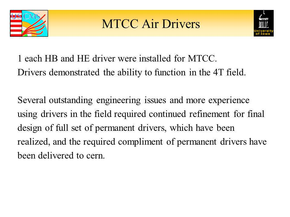 MTCC Air Drivers 1 each HB and HE driver were installed for MTCC. Drivers demonstrated the ability to function in the 4T field. Several outstanding en