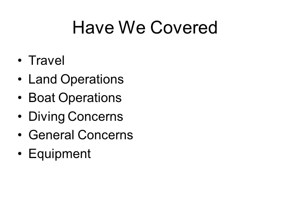 Have We Covered Travel Land Operations Boat Operations Diving Concerns General Concerns Equipment