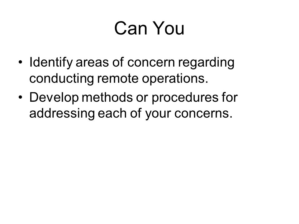 Can You Identify areas of concern regarding conducting remote operations.