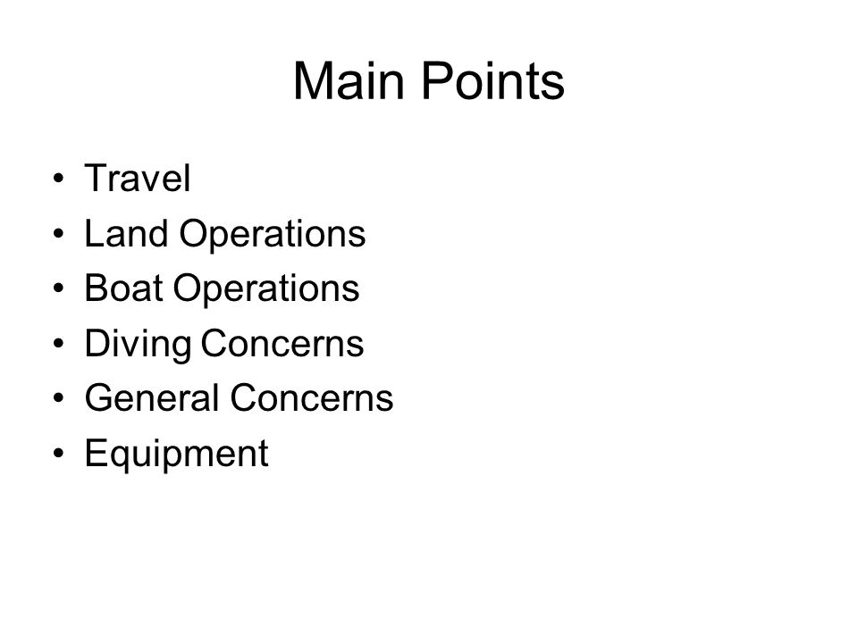 Main Points Travel Land Operations Boat Operations Diving Concerns General Concerns Equipment