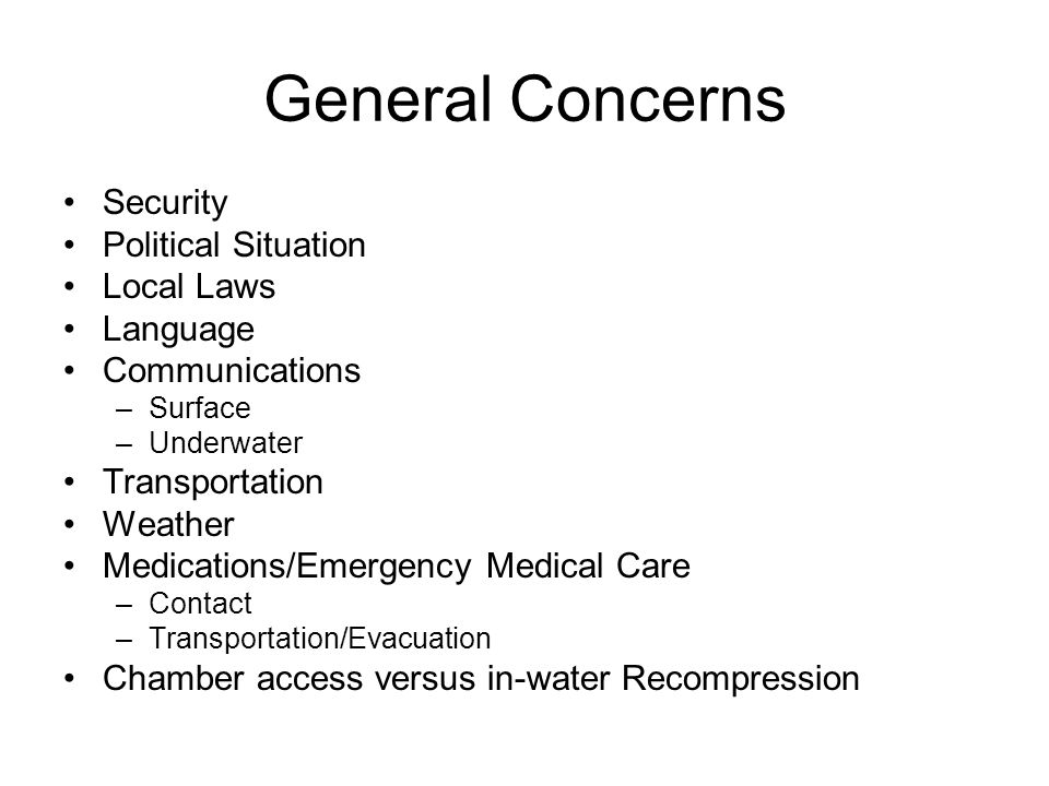 General Concerns Security Political Situation Local Laws Language Communications –Surface –Underwater Transportation Weather Medications/Emergency Med
