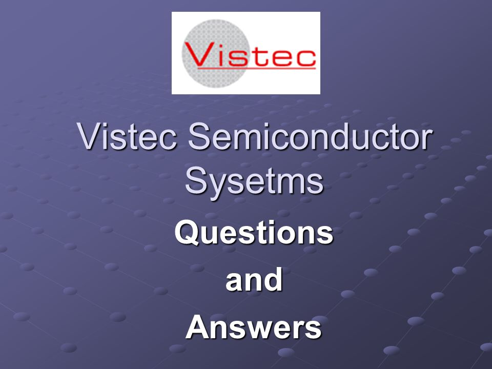 Vistec Semiconductor Sysetms QuestionsandAnswers