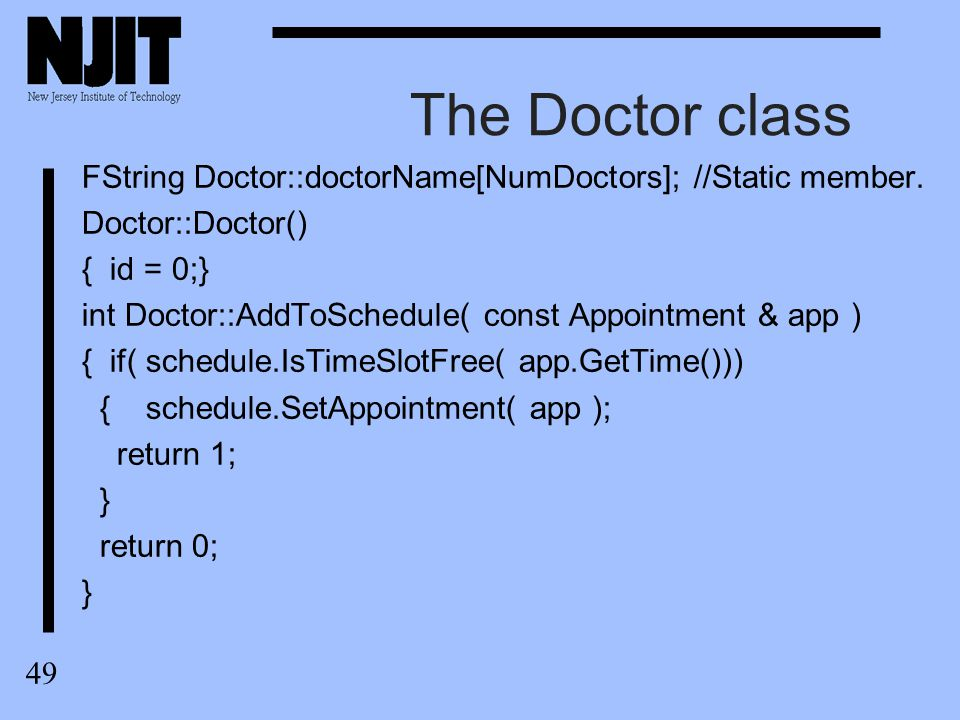 50 The Doctor class void Doctor::ShowAppointments( ostream & os ) const { os << Appointments for Dr.