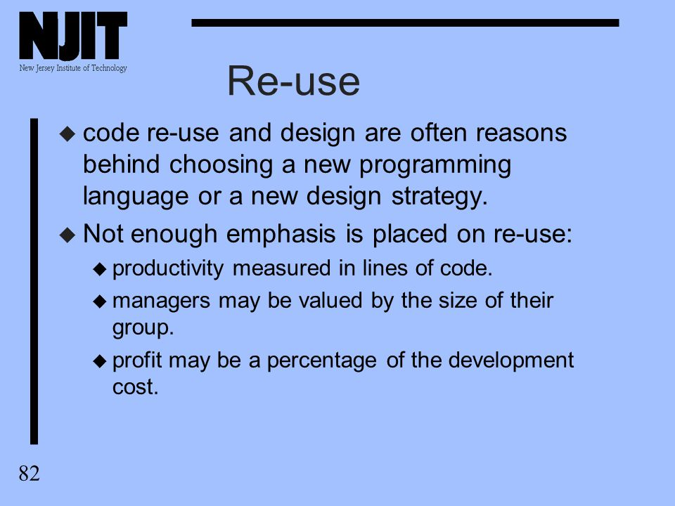83 Software Re-use u Software is reusable if: u it works u it is comprehensible u it can co-exist with other software not written to co- exist with.