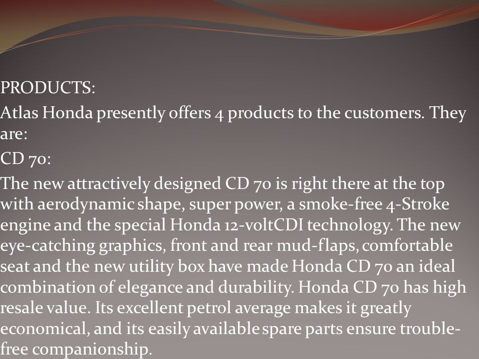 PRODUCTS: Atlas Honda presently offers 4 products to the customers.