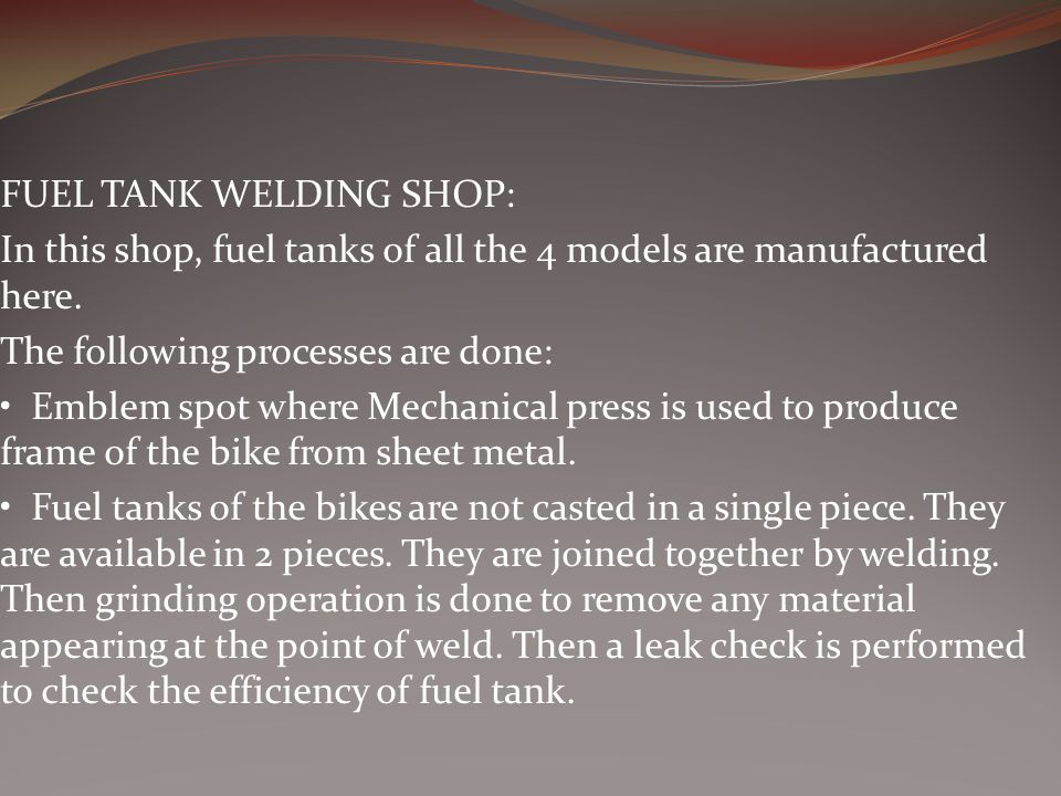 FUEL TANK WELDING SHOP: In this shop, fuel tanks of all the 4 models are manufactured here.