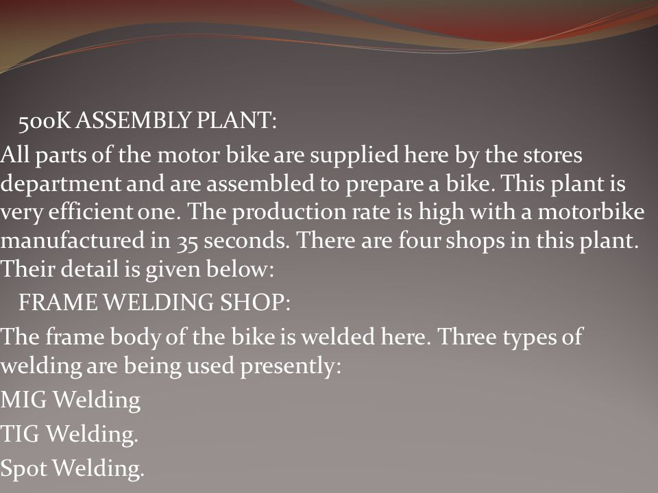 500K ASSEMBLY PLANT: All parts of the motor bike are supplied here by the stores department and are assembled to prepare a bike.