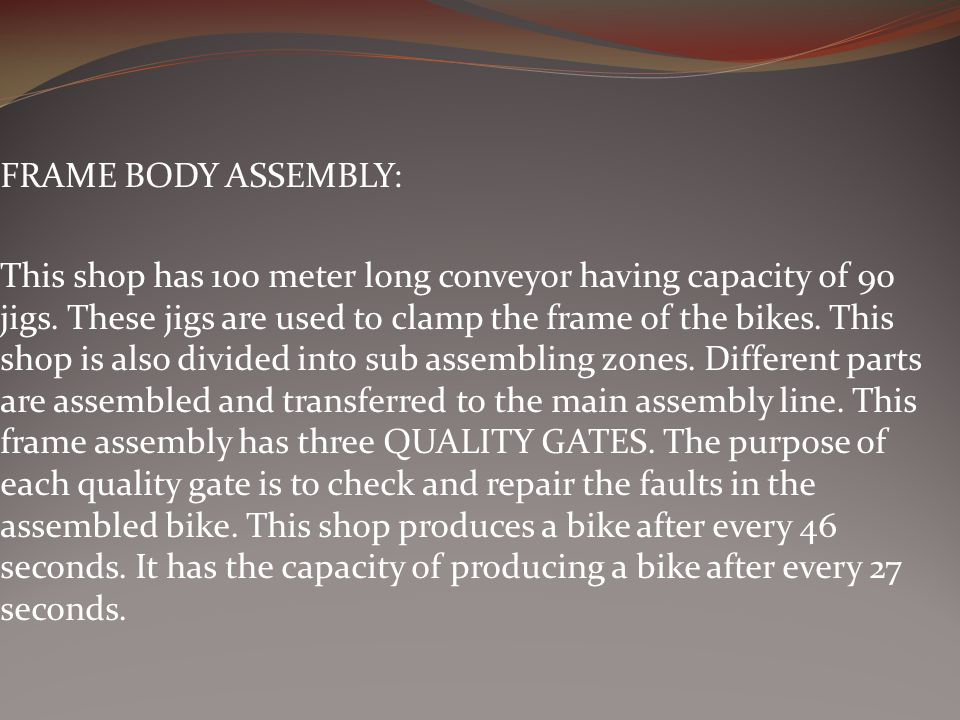 FRAME BODY ASSEMBLY: This shop has 100 meter long conveyor having capacity of 90 jigs.