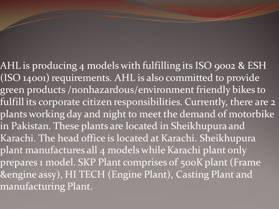 AHL is producing 4 models with fulfilling its ISO 9002 & ESH (ISO 14001) requirements.