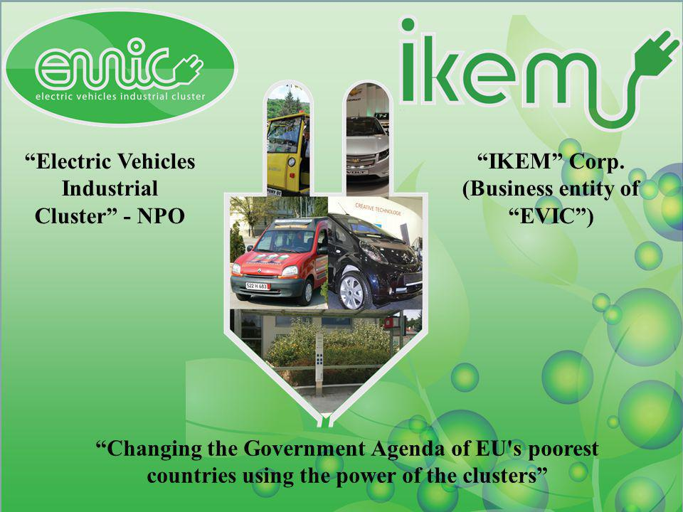 Electric Vehicles Industrial Cluster - NPO IKEM Corp. (Business entity of EVIC) Changing the Government Agenda of EU's poorest countries using the pow