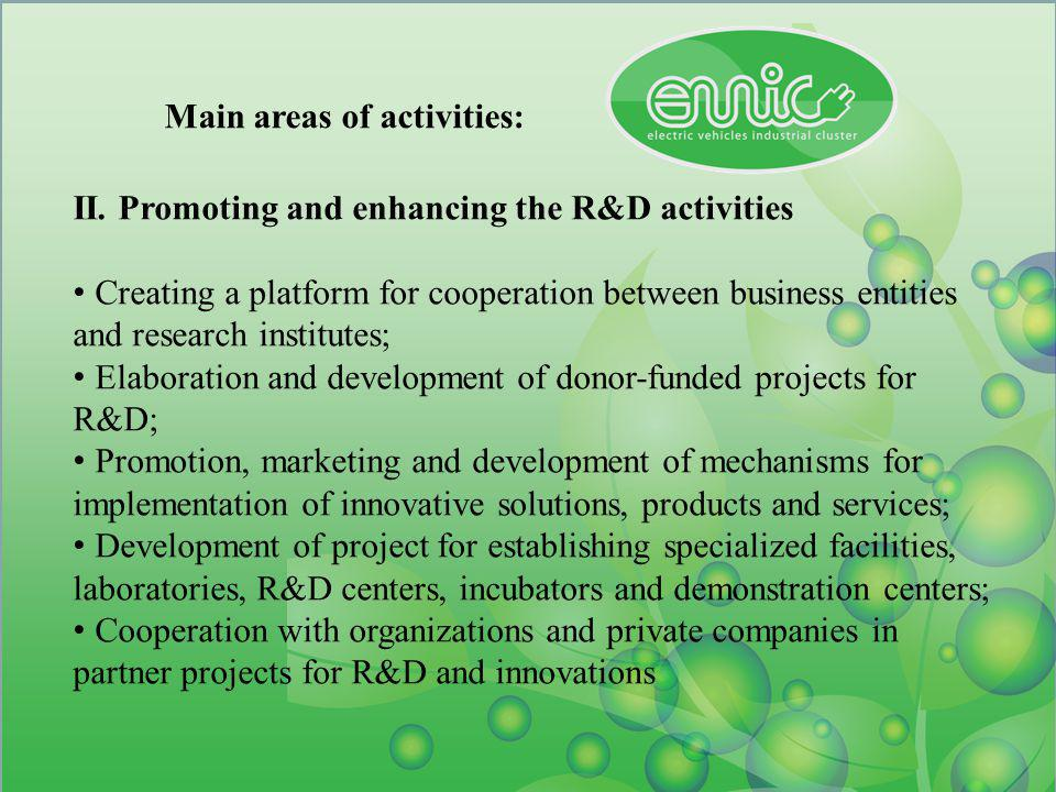 Main areas of activities: II. Promoting and enhancing the R&D activities Creating a platform for cooperation between business entities and research in