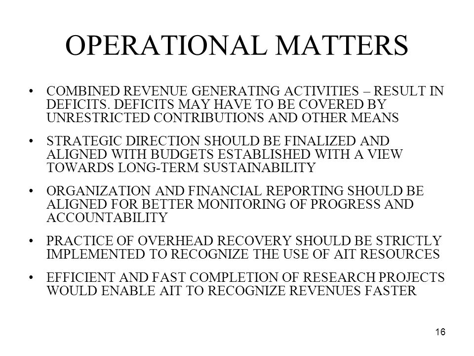 16 OPERATIONAL MATTERS COMBINED REVENUE GENERATING ACTIVITIES – RESULT IN DEFICITS.