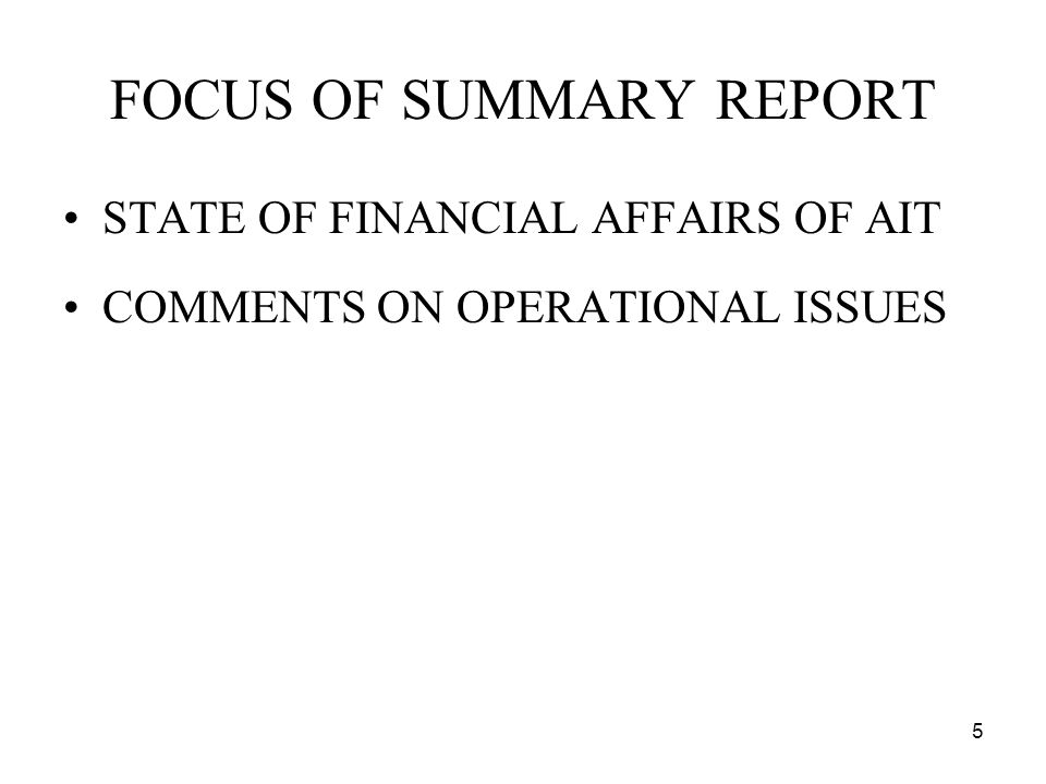 5 FOCUS OF SUMMARY REPORT STATE OF FINANCIAL AFFAIRS OF AIT COMMENTS ON OPERATIONAL ISSUES