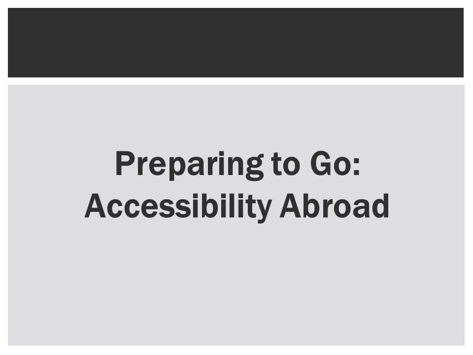 Preparing to Go: Accessibility Abroad