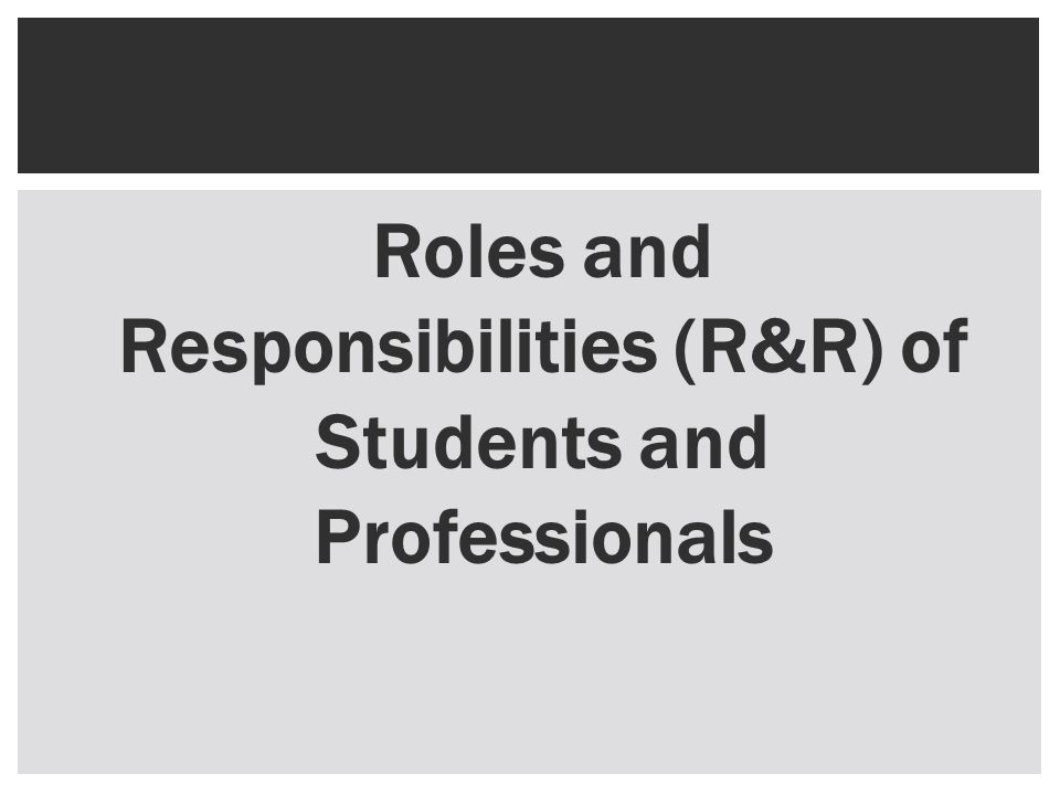 Roles and Responsibilities (R&R) of Students and Professionals