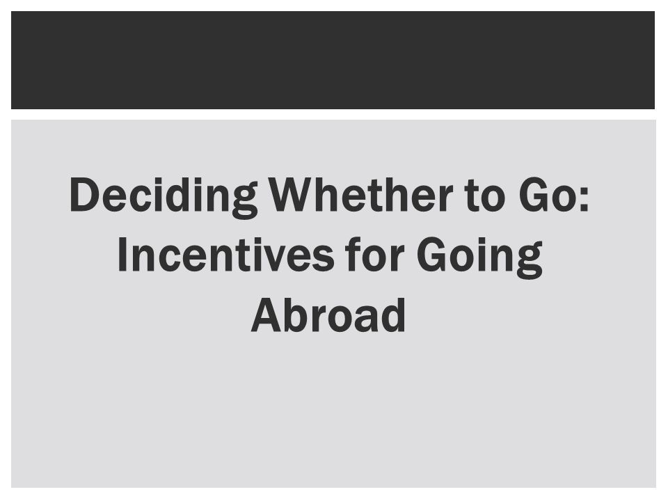 Deciding Whether to Go: Incentives for Going Abroad