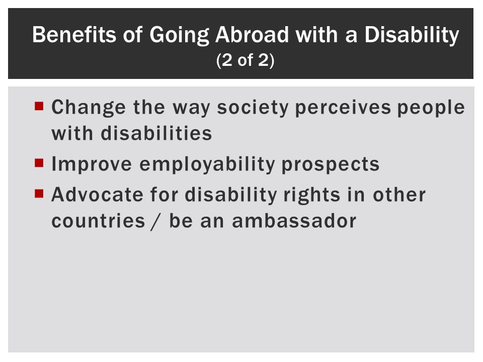 Change the way society perceives people with disabilities Improve employability prospects Advocate for disability rights in other countries / be an am