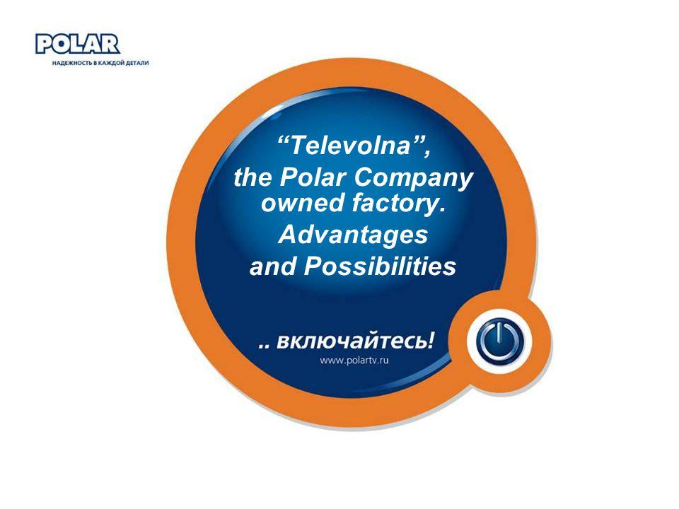 POLAR company, Russia, 123592, Moscow, Kulakova str., 20, office 531 Tel./fax: +7 (495) 781 4940, 757 6611, 757 6538, 757 6530 www.polartv.ru THE POLAR FACTORY 2 The Polar Company history ……………………………….………....