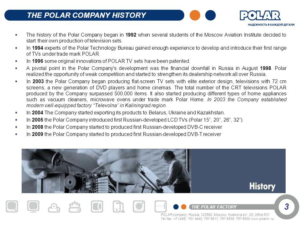 POLAR company, Russia, 123592, Moscow, Kulakova str., 20, office 531 Tel./fax: +7 (495) 781 4940, 757 6611, 757 6538, 757 6530 www.polartv.ru THE POLAR FACTORY 4 Chernyakhovsk - the second-largest town in the Kaliningrad region with population appr.