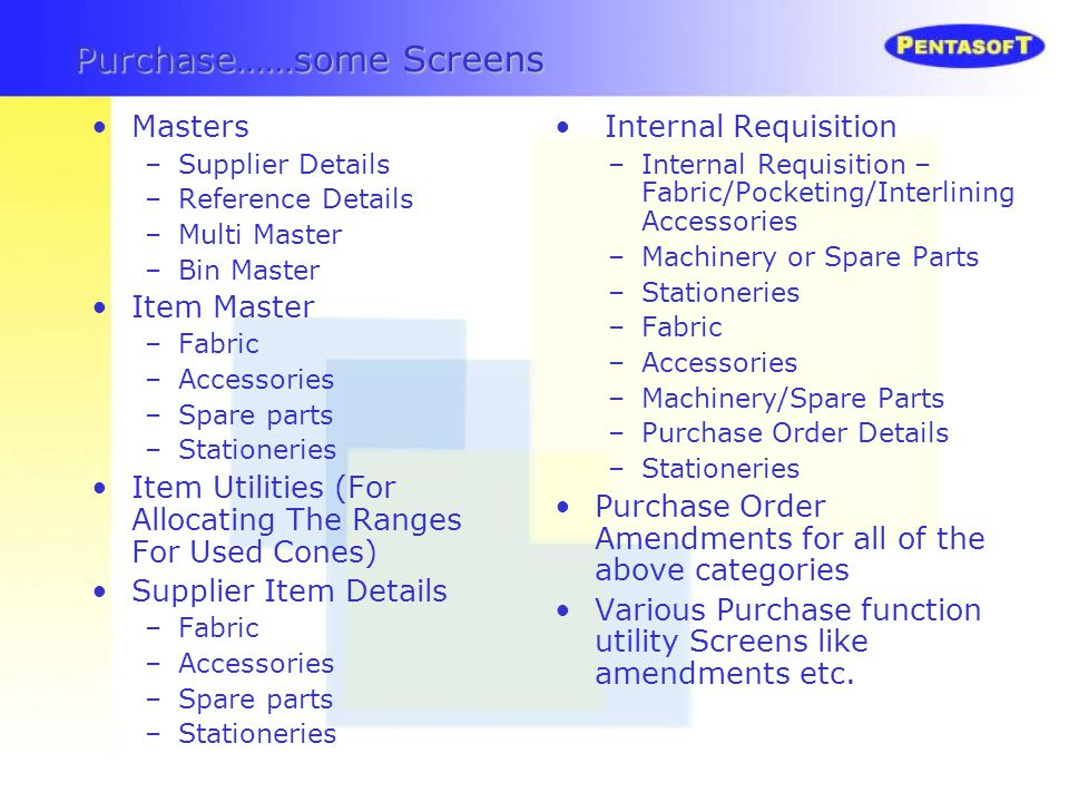 Masters –Supplier Details –Reference Details –Multi Master –Bin Master Item Master –Fabric –Accessories –Spare parts –Stationeries Item Utilities (For